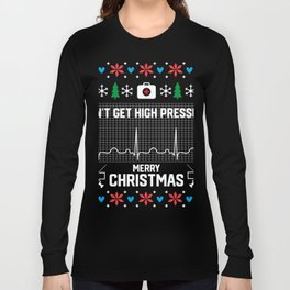 Don't Get High Pressure Nurse Ugly Christmas Sweater Long Sleeve T-shirt