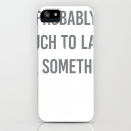 To Late iPhone Case