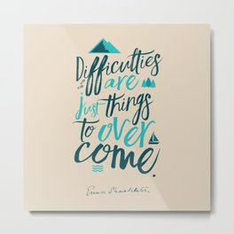 Shackleton quote on difficulties, illustration, interior design, wall decoration, positive vibes Metal Print