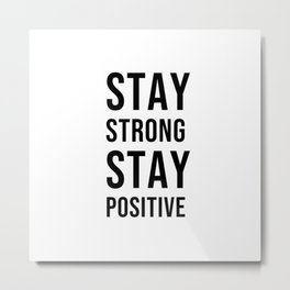 STAY STRONG, STAY POSITIVE Metal Print