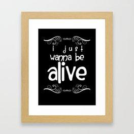 I Just Wanna Be Alive - light on dark Framed Art Print