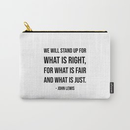 We will stand up for what is right, for what is fair and what is just - John Lewis quote Carry-All Pouch