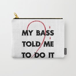 My bass told me to do it Carry-All Pouch