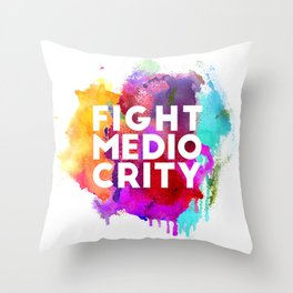 Fight Mediocrity Throw Pillow