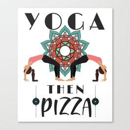 Yoga Lover Pizza Lover First Yoga Then Pizza Canvas Print