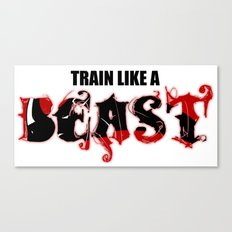 Train like a Beast Canvas Print