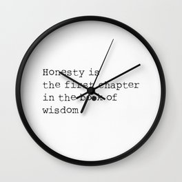 Honesty is the first chapter in the book of wisdom.  Wall Clock