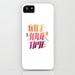 Take Your Time... iPhone Case