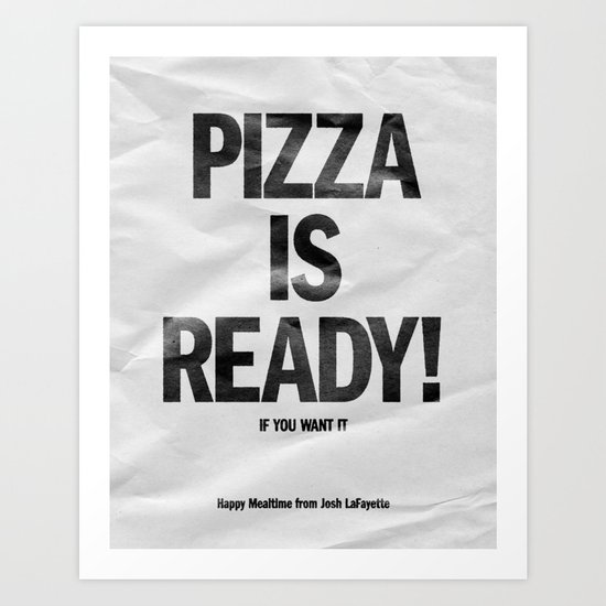 Pizza is Ready! Art Print