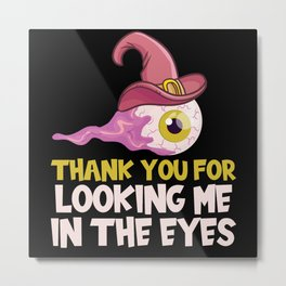 Thank You For Looking Me In The Eyes Metal Print