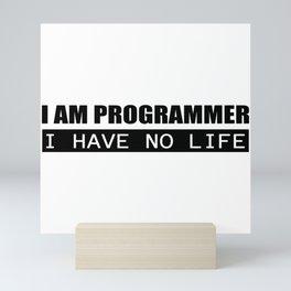 I am programmer. I have no life Mini Art Print