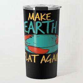 Make Earth Flat Again Travel Mug
