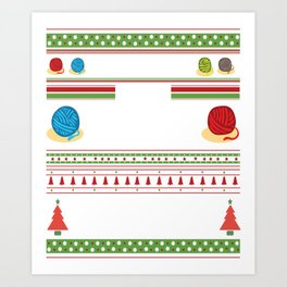 All I Want For Christmas is More Yarn Ugly Art Print