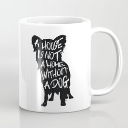 A house is not a home without a dog - Chihuahua Coffee Mug