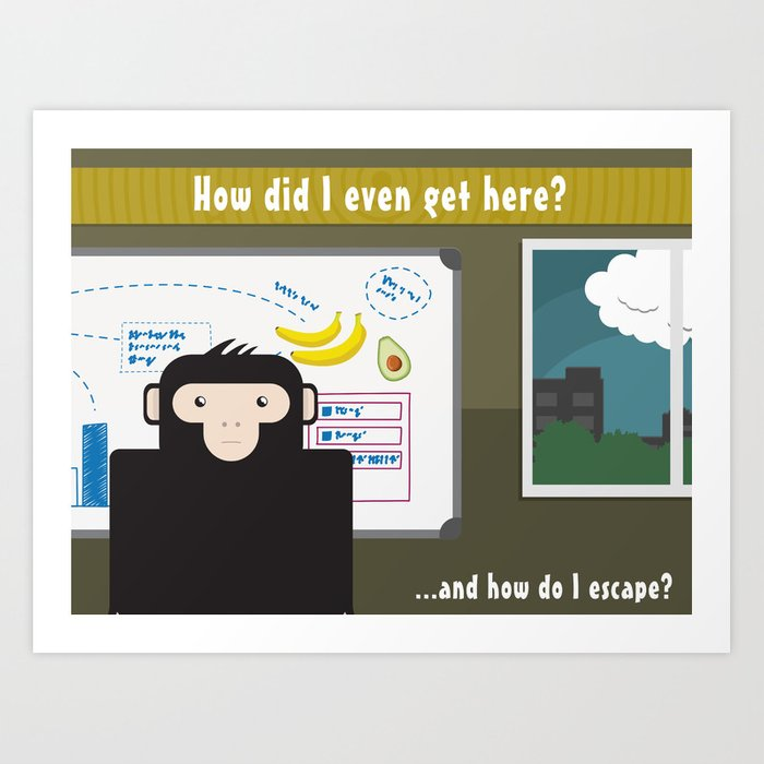 How did I even get here? ... and how do I escape. Art Print