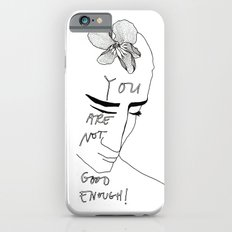 YOU ARE NOT GOOD ENOUGH iPhone 6 Slim Case