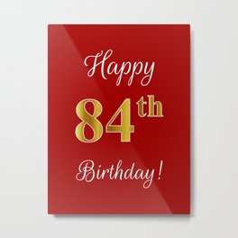"""Elegant """"Happy 84th Birthday!"""" With Faux/Imitation Gold-Inspired Color Pattern Number (on Red) Metal Print"""
