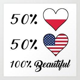 50% Polish 50% American 100% Beautiful Art Print