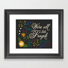 We're All a Little Fragile Framed Art Print