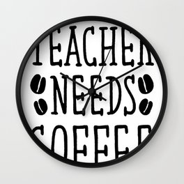 THIS TEACHER NEEDS COFFEE T-SHIRT Wall Clock