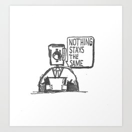 Nothing Stays the Same Art Print