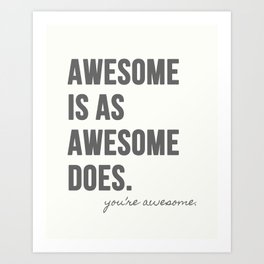 Awesome is as Awesome Does Art Print