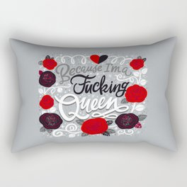 Sh*t People Say: Because I'm a Fucking Queen Rectangular Pillow