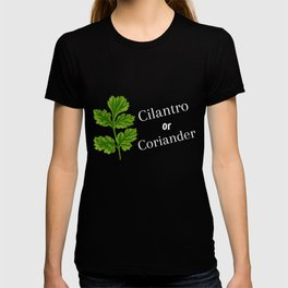 Cilantro Or Coriander   Funny Herb T-shirt