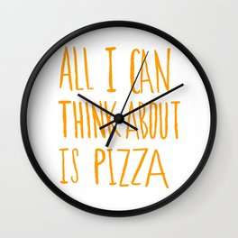 All I Can Think About Is Pizza Wall Clock