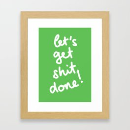 Let's Get Shit Done! Framed Art Print