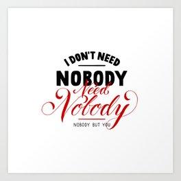 need nobody Art Print