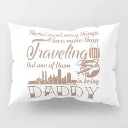 Traveling Daddy Pillow Sham