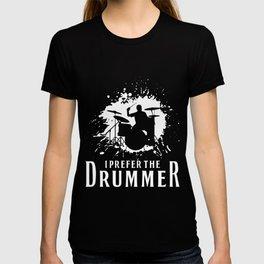 I Prefer The Drummer - Funny Music Festival Gift T-shirt
