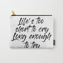 Life's too short to cry Carry-All Pouch