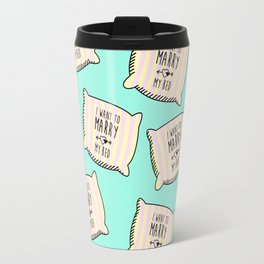 I want to marry my bed Travel Mug