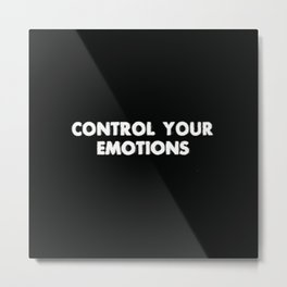 Control your emotions Metal Print