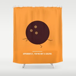 APPARENTLY, YOU'RE NOT A GOLFER. (The Big Lebowski) Shower Curtain