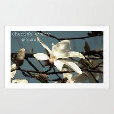 Cherish every moment Art Print