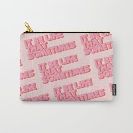 """It be like that sometimes"" Pink Carry-All Pouch"