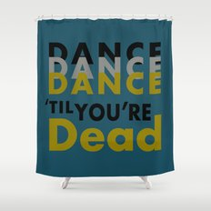 Dance Until You're Dead or Deceased in Teal Shower Curtain