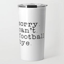 Sorry can't football bye, Football, American football, father's day, football mom shirt, Travel Mug
