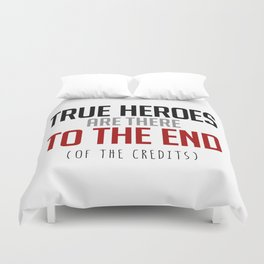 True Heroes Are There To The End (Of The Credits) Duvet Cover