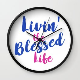 Livin' the Blessed Life Wall Clock