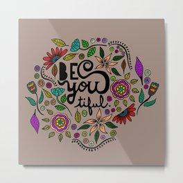 Be You-Tiful (color variation) Metal Print