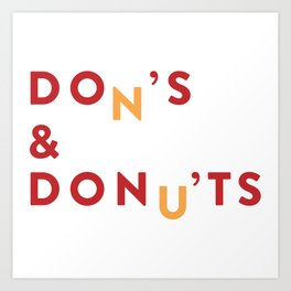 DOn'S & DONu'TS Art Print