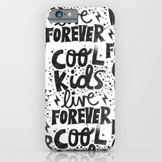 COOL KIDS LIVE FOREVER iPhone 6s Slim Case