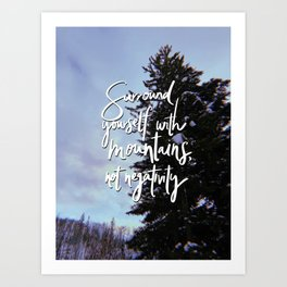 Surround Yourself with Mountains Art Print