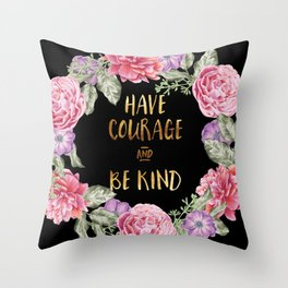 Have Courage and Be Kind - Black / Gold Throw Pillow