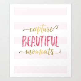 Capture Beautiful Moments Art Print