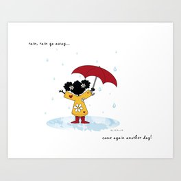 Rain, Rain Go Away... Come Again Another Day... Art Print